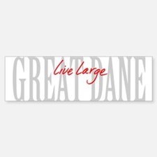 Great Dane Live Large Bumper Bumper Sticker