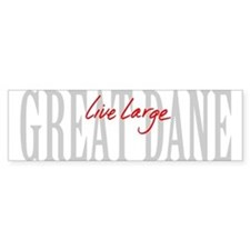 Great Dane Live Large Bumper Sticker