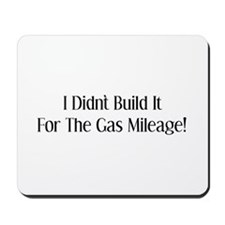 I Didn't Build It For The Gas Mileage Mousepad