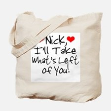 Nick, I'll Take What's Left o Tote Bag