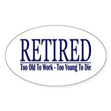 Retired Too Old - Young Oval Decal