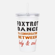 Foxtrot dance is a con Acrylic Double-wall Tumbler