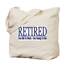 Retired Too Old-Young Tote Bag