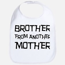 Brother From Another Mother Bib