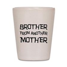 Brother From Another Mother Shot Glass