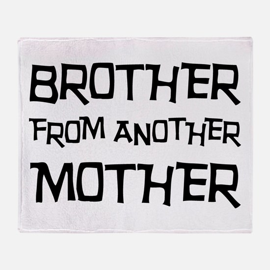 Brother From Another Mother Throw Blanket