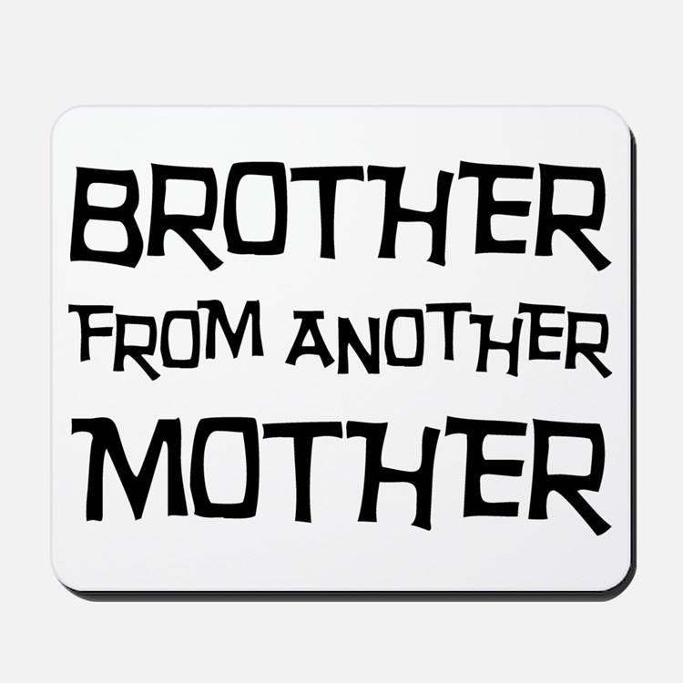 Brother From Another Mother Mousepad