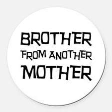 Brother From Another Mother Round Car Magnet