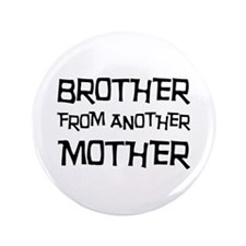 "Brother From Another Mother 3.5"" Button (100 pack)"