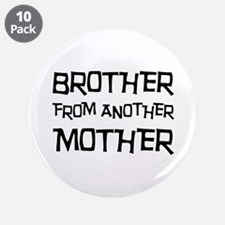 "Brother From Another Mother 3.5"" Button (10 pack)"