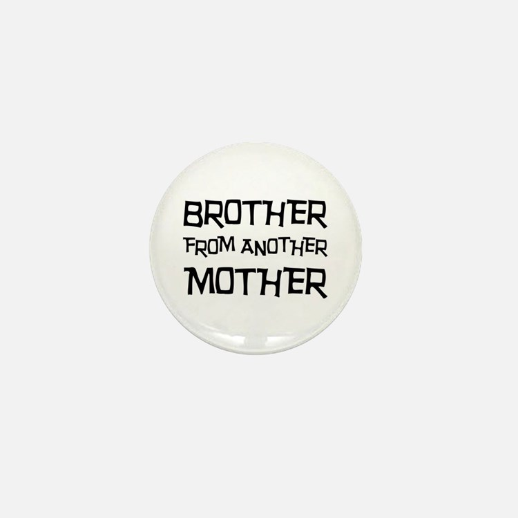 Brother From Another Mother Mini Button
