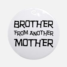 Brother From Another Mother Ornament (Round)