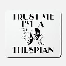 Trust Me I'm a Thespian Mousepad