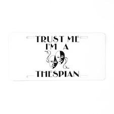 Trust Me I'm a Thespian Aluminum License Plate
