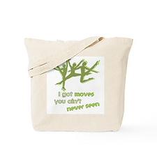 I Got Moves Tote Bag