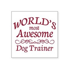 """Awesome Dog Trainer Square Sticker 3"""" x 3"""""""