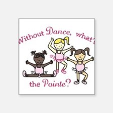 "Whats The Pointe Square Sticker 3"" x 3"""