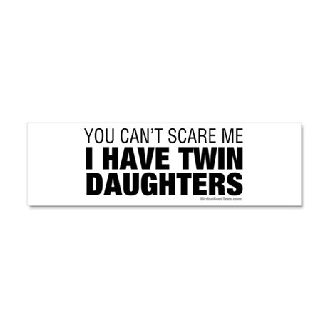 Cant Scare Have Twin Daughters Car Magnet 10x3