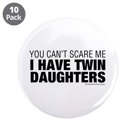 """Cant Scare Have Twin Daughters 3.5"""" Button (1"""
