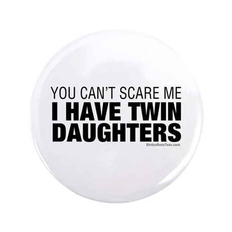 """Cant Scare Me I Have Twin Daughters 3.5"""" Butt"""