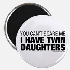 Cant Scare Me I Have Twin Daughters Magnet