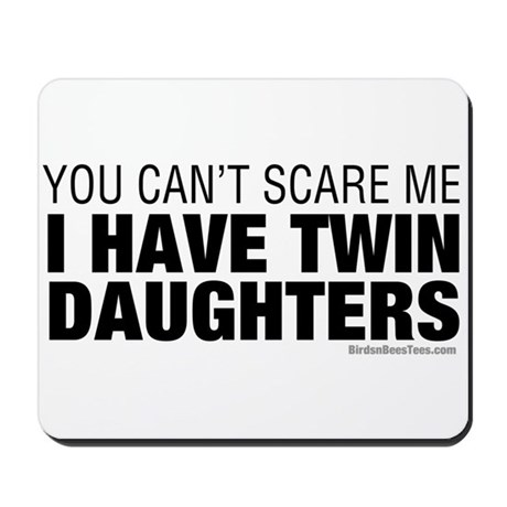 Cant Scare Me I Have Twin Daughters Mousepad