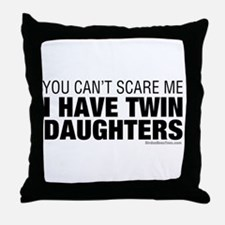 Cant Scare Me I Have Twin Daughters Throw Pillow