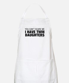 Cant Scare Me I Have Twin Daughters Apron