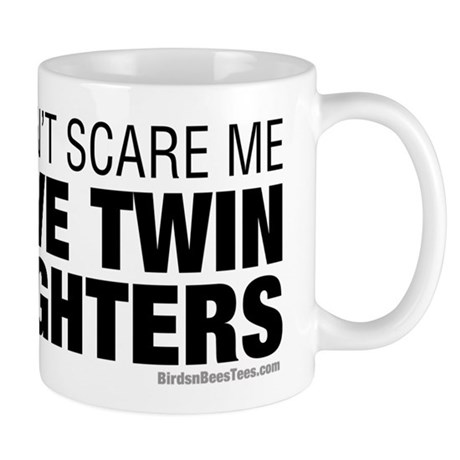Cant Scare Me I Have Twin Daughters Mug