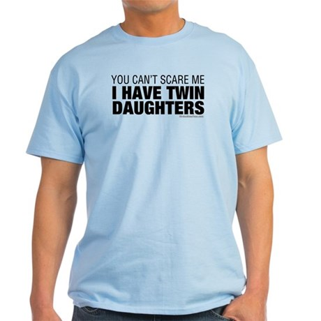 Cant Scare Me I Have Twin Daughters Light T-Shirt