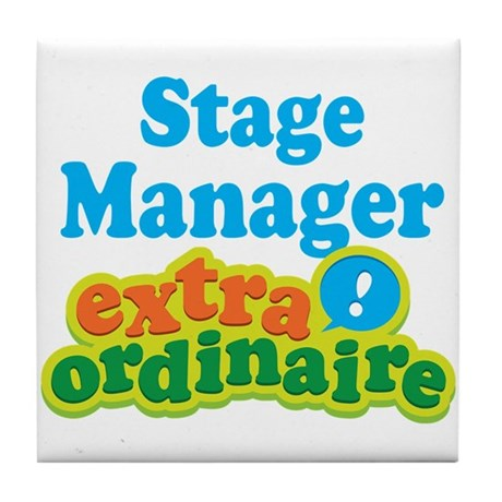 Stage Manager Extraordinaire Tile Coaster