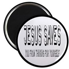 Jesus Saves You From Thinking For Yourself Magnet