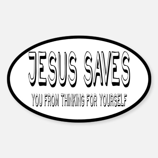 Jesus Saves You From Thinking For Yourself Decal