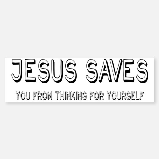 Jesus Saves You From Thinking For Yourself Bumper Bumper Sticker