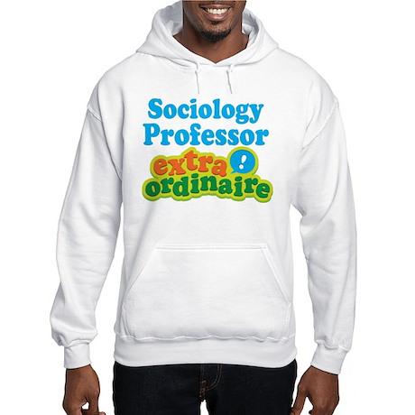 Sociology Professor Extraordinaire Hooded Sweatshi