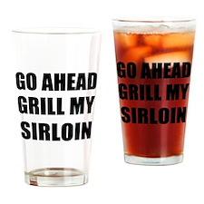 Grill My Sirloin Drinking Glass