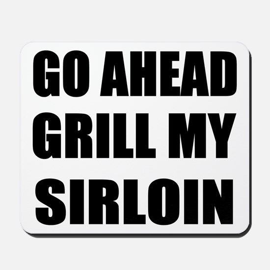 Grill My Sirloin Mousepad