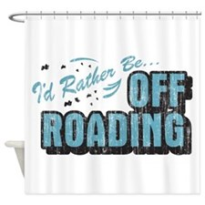 Id Rather Be Off Roading Shower Curtain