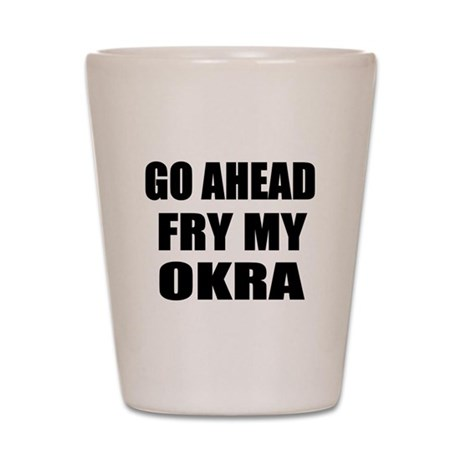 Fry My Okra Shot Glass
