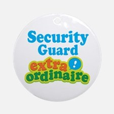 Security Guard Extraordinaire Ornament (Round)