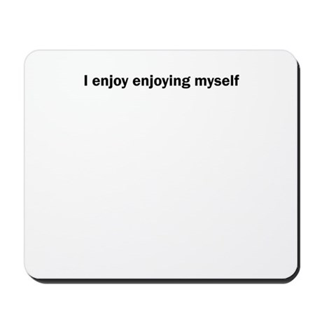 I enjoy enjoying myself Mousepad by TodayTees
