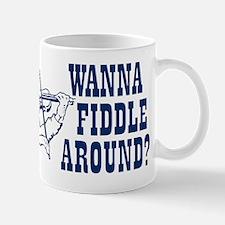 WANNA FIDDLE AROUND? Mug