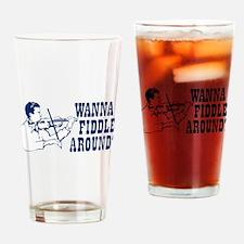 WANNA FIDDLE AROUND? Drinking Glass