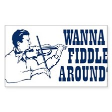WANNA FIDDLE AROUND? Decal