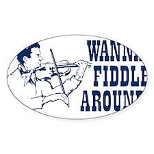 WANNA FIDDLE AROUND? Sticker (Oval)