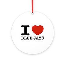 I love Blue Jays Ornament (Round)