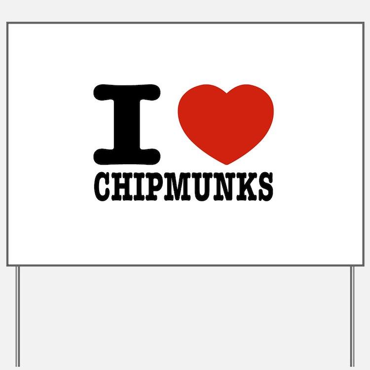I love Chipmunks Yard Sign