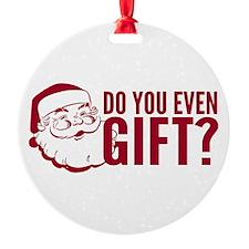 Santa Do You Even Gift Ornament