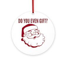 Santa Do You Even Gift Ornament (Round)