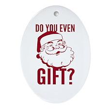Santa Do You Even Gift Ornament (Oval)